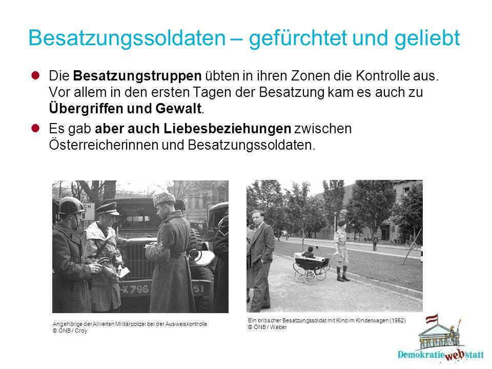 Besatzungssoldaten – gefürchtet und geliebt Die Besatzungstruppen übten in ihren Zonen die Kontrolle aus. Vor allem in den ersten Tagen der Besatzung