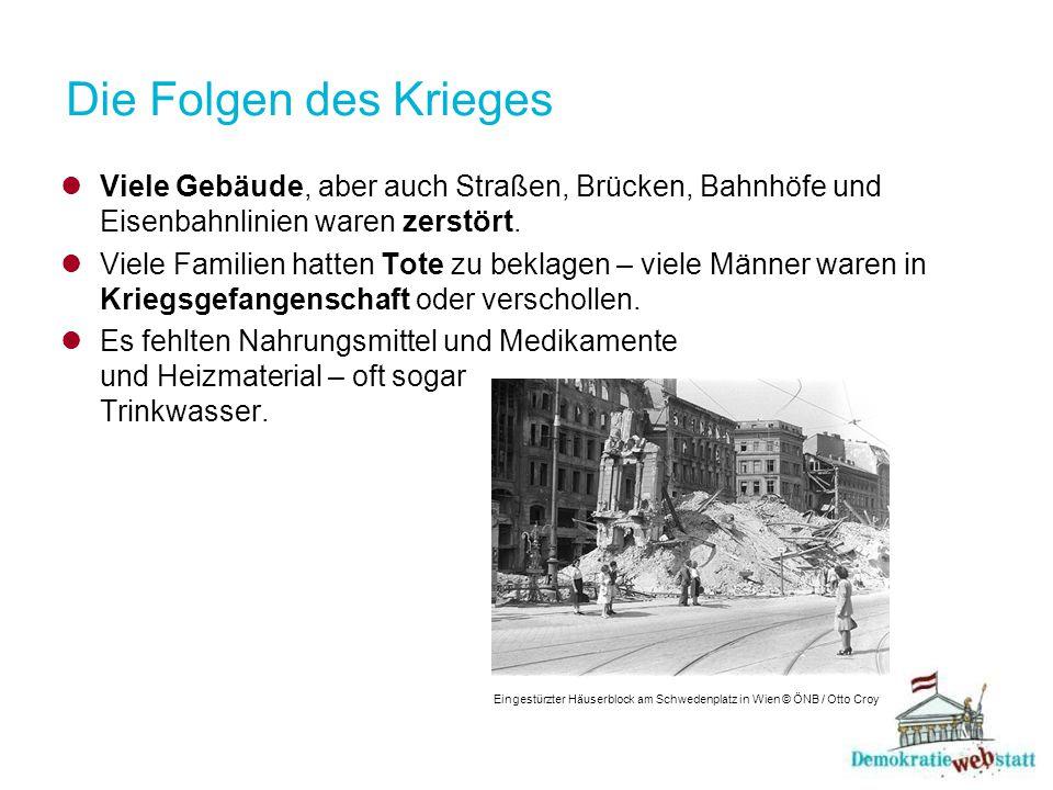 Die Folgen des Krieges Viele Gebäude, aber auch Straßen, Brücken, Bahnhöfe und Eisenbahnlinien waren zerstört. Viele Familien hatten Tote zu beklagen