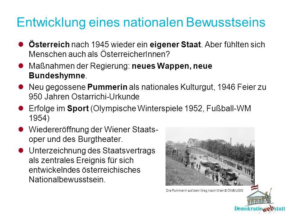 Entwicklung eines nationalen Bewusstseins Österreich nach 1945 wieder ein eigener Staat. Aber fühlten sich Menschen auch als ÖsterreicherInnen? Maßnah