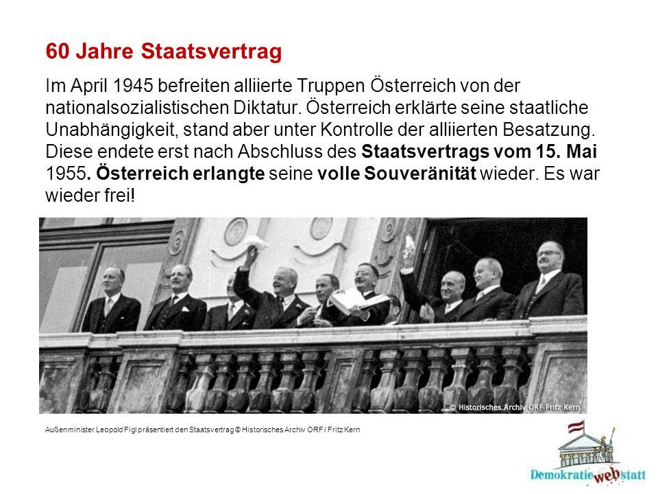 60 Jahre Staatsvertrag Im April 1945 befreiten alliierte Truppen Österreich von der nationalsozialistischen Diktatur. Österreich erklärte seine staatl
