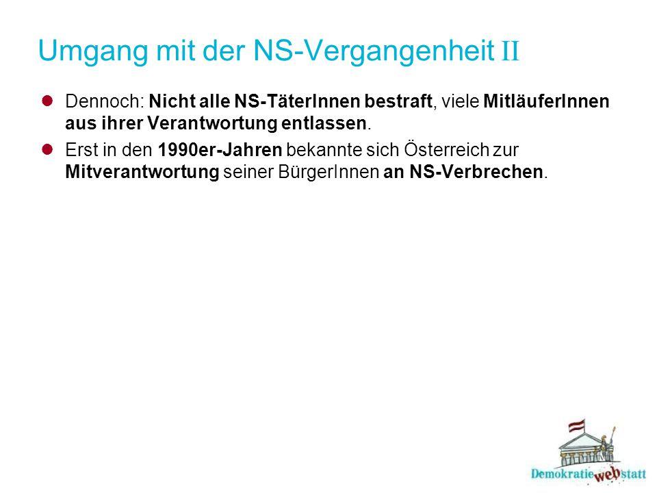 Umgang mit der NS-Vergangenheit II Dennoch: Nicht alle NS-TäterInnen bestraft, viele MitläuferInnen aus ihrer Verantwortung entlassen. Erst in den 199
