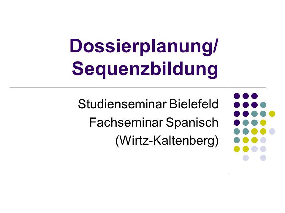 Dossierplanung/ Sequenzbildung Studienseminar Bielefeld Fachseminar Spanisch (Wirtz-Kaltenberg)