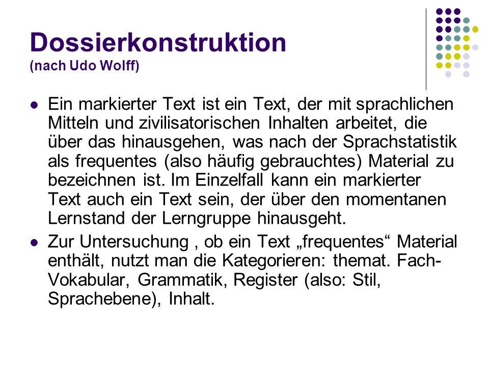 Dossierkonstruktion (nach Udo Wolff) Ein markierter Text ist ein Text, der mit sprachlichen Mitteln und zivilisatorischen Inhalten arbeitet, die über