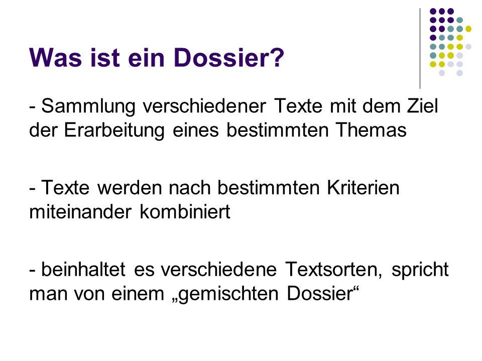 Was ist ein Dossier? - Sammlung verschiedener Texte mit dem Ziel der Erarbeitung eines bestimmten Themas - Texte werden nach bestimmten Kriterien mite