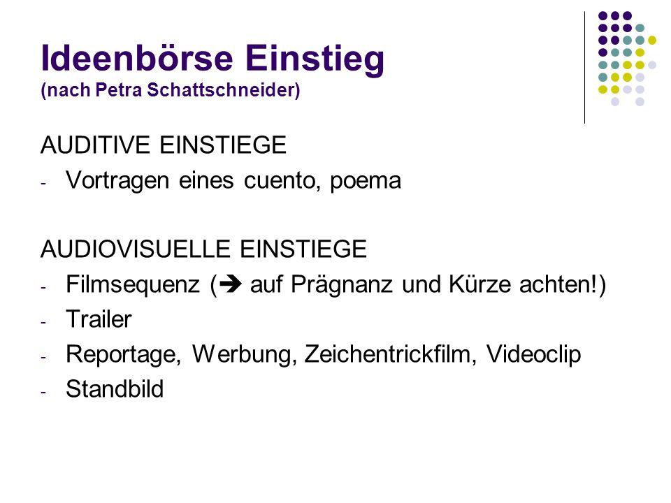Ideenbörse Einstieg (nach Petra Schattschneider) AUDITIVE EINSTIEGE - Vortragen eines cuento, poema AUDIOVISUELLE EINSTIEGE - Filmsequenz (  auf Präg