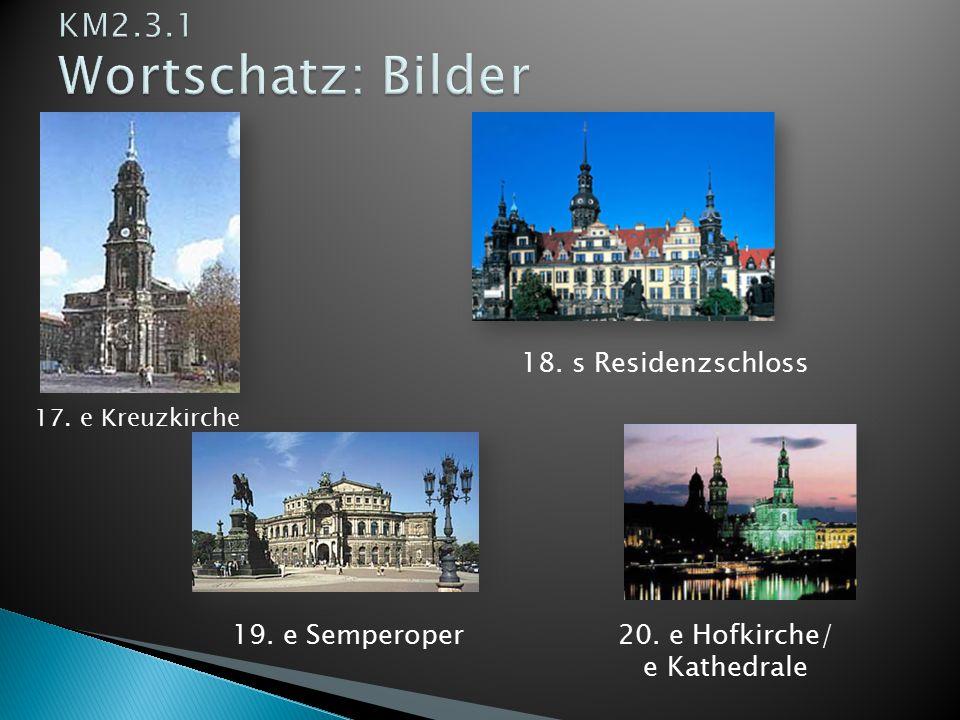 17. e Kreuzkirche 18. s Residenzschloss 19. e Semperoper 20. e Hofkirche/ e Kathedrale