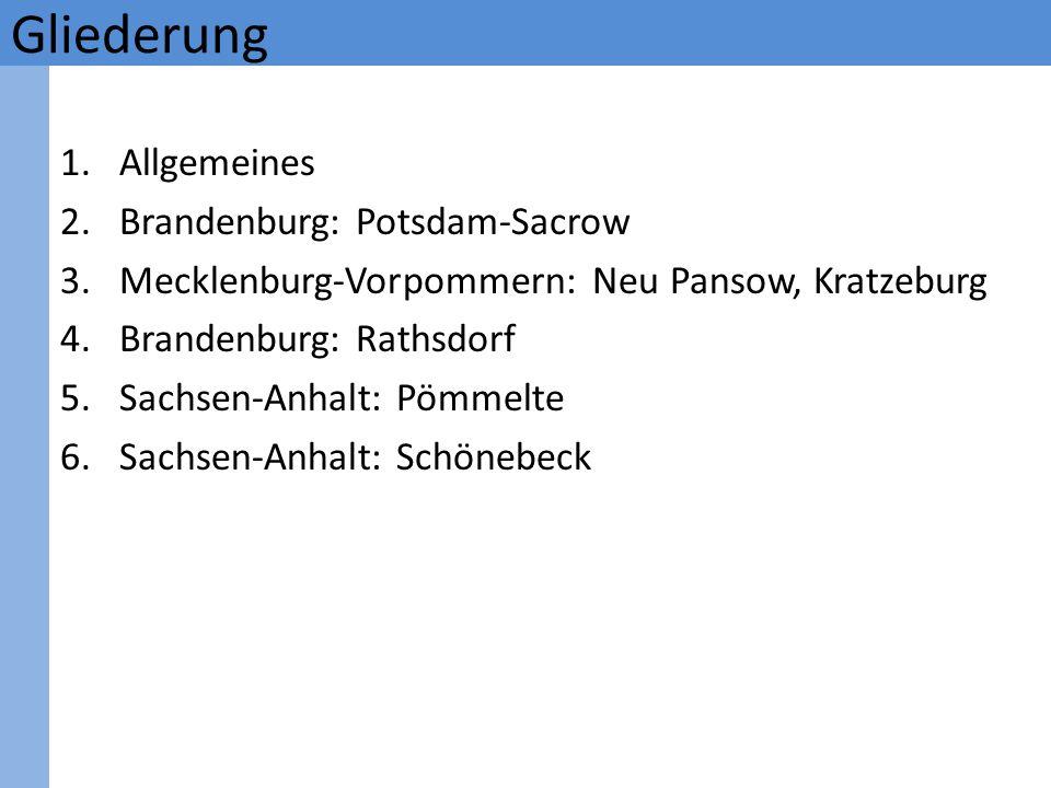 1.Allgemeines 2.Brandenburg: Potsdam-Sacrow 3.Mecklenburg-Vorpommern: Neu Pansow, Kratzeburg 4.Brandenburg: Rathsdorf 5.Sachsen-Anhalt: Pömmelte 6.Sac
