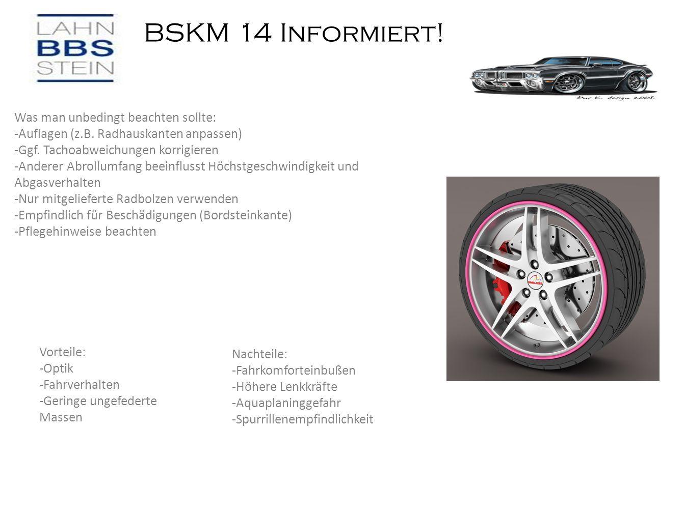 BSKM 14 Informiert! Was man unbedingt beachten sollte: -Auflagen (z.B. Radhauskanten anpassen) -Ggf. Tachoabweichungen korrigieren -Anderer Abrollumfa