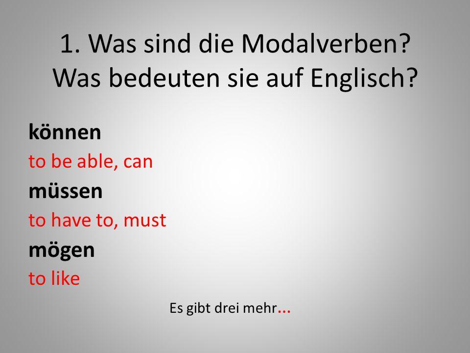 1. Was sind die Modalverben? Was bedeuten sie auf Englisch? können to be able, can müssen to have to, must mögen to like Es gibt drei mehr …
