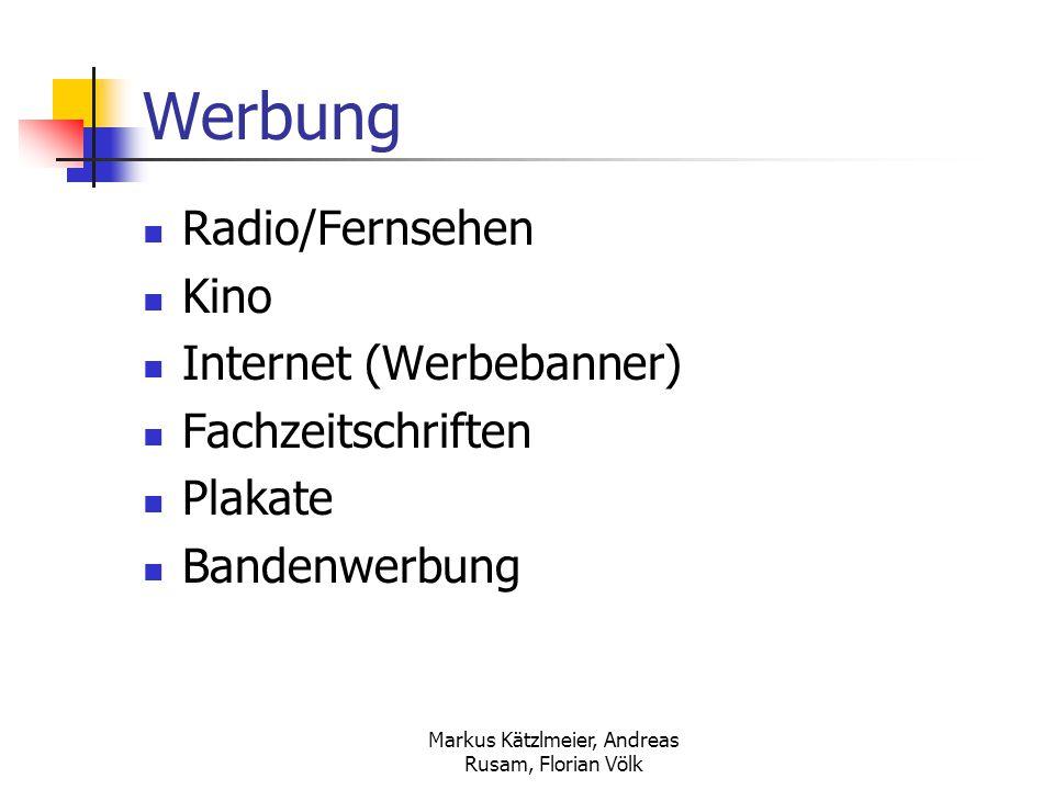 Markus Kätzlmeier, Andreas Rusam, Florian Völk Werbung Radio/Fernsehen Kino Internet (Werbebanner) Fachzeitschriften Plakate Bandenwerbung