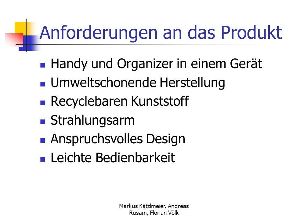 Markus Kätzlmeier, Andreas Rusam, Florian Völk Anforderungen an das Produkt Handy und Organizer in einem Gerät Umweltschonende Herstellung Recyclebare