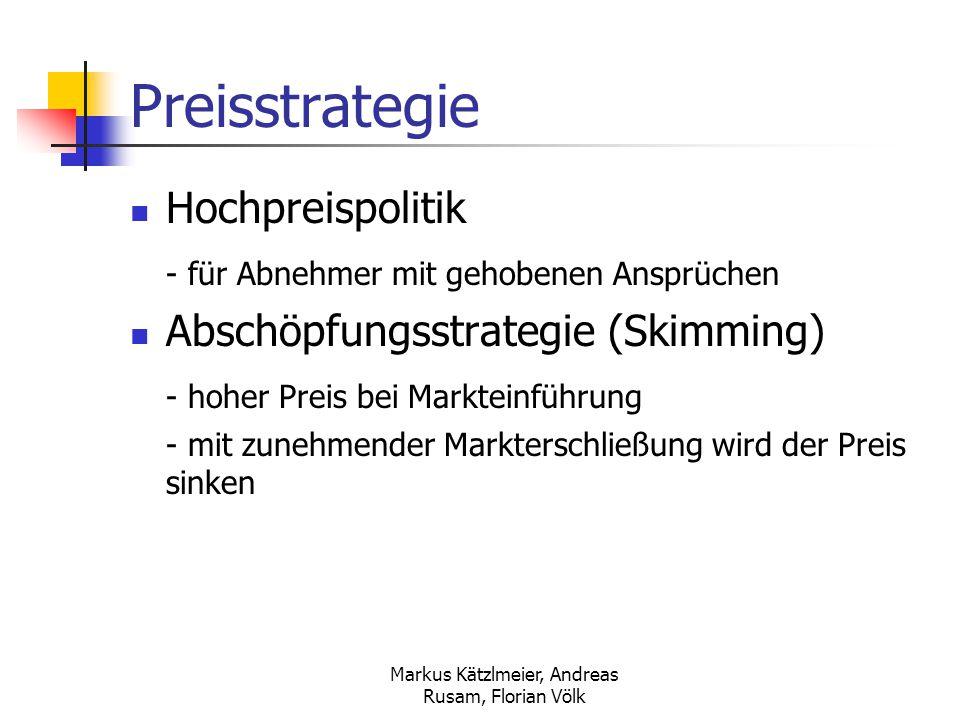 Markus Kätzlmeier, Andreas Rusam, Florian Völk Preisstrategie Hochpreispolitik - für Abnehmer mit gehobenen Ansprüchen Abschöpfungsstrategie (Skimming