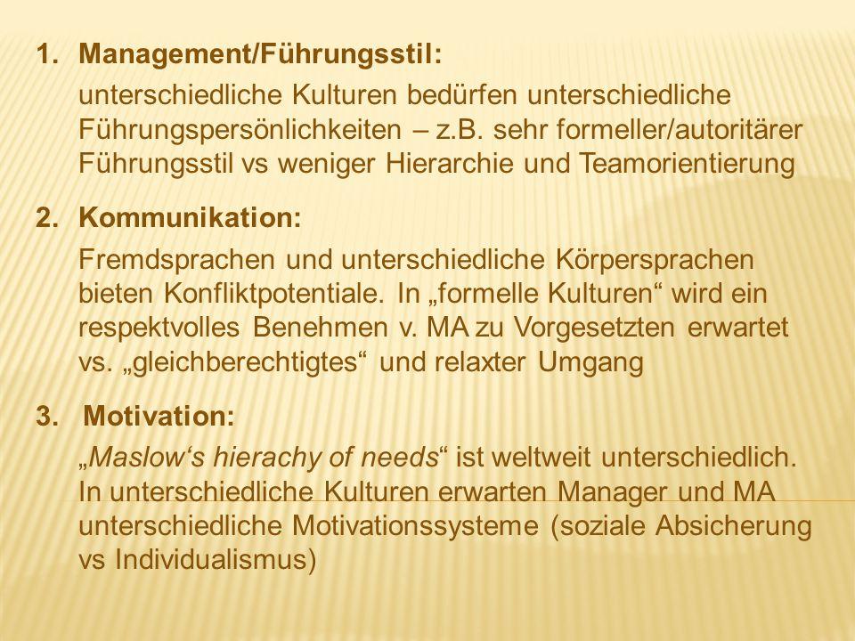 1.Management/Führungsstil: unterschiedliche Kulturen bedürfen unterschiedliche Führungspersönlichkeiten – z.B. sehr formeller/autoritärer Führungsstil