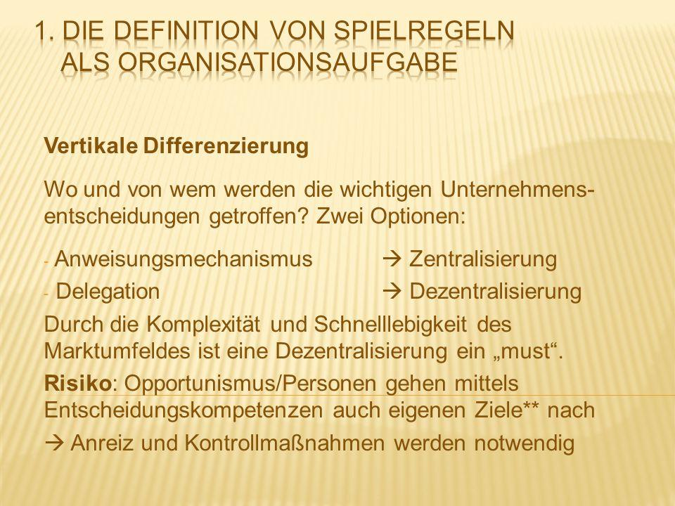 Vertikale Differenzierung Wo und von wem werden die wichtigen Unternehmens- entscheidungen getroffen? Zwei Optionen: - Anweisungsmechanismus  Zentral