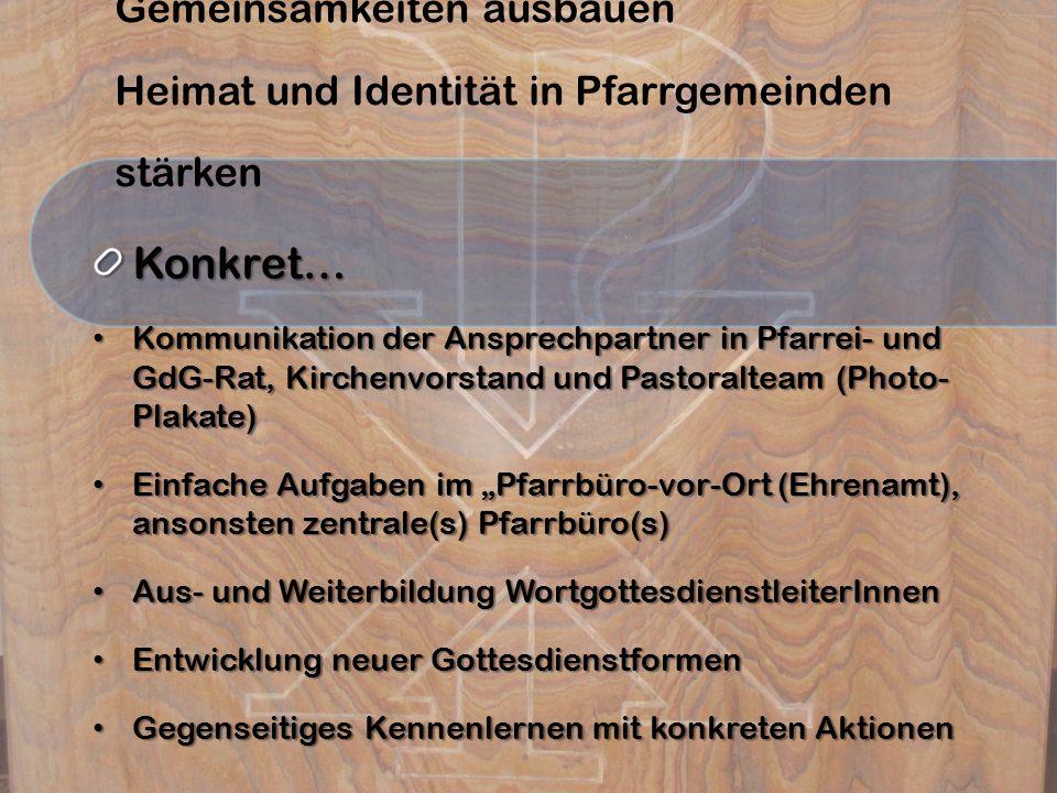 Gemeinsamkeiten ausbauen Heimat und Identität in Pfarrgemeinden stärkenKonkret… Kommunikation der Ansprechpartner in Pfarrei- und GdG-Rat, Kirchenvors