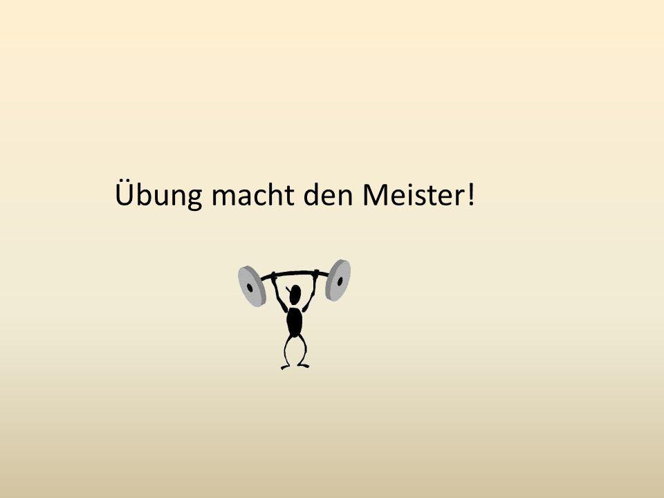 Übung macht den Meister!