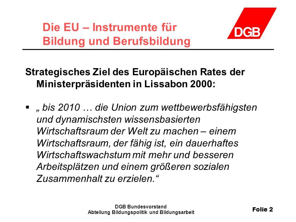 Folie 2 DGB Bundesvorstand Abteilung Bildungspolitik und Bildungsarbeit Die EU – Instrumente für Bildung und Berufsbildung Strategisches Ziel des Euro