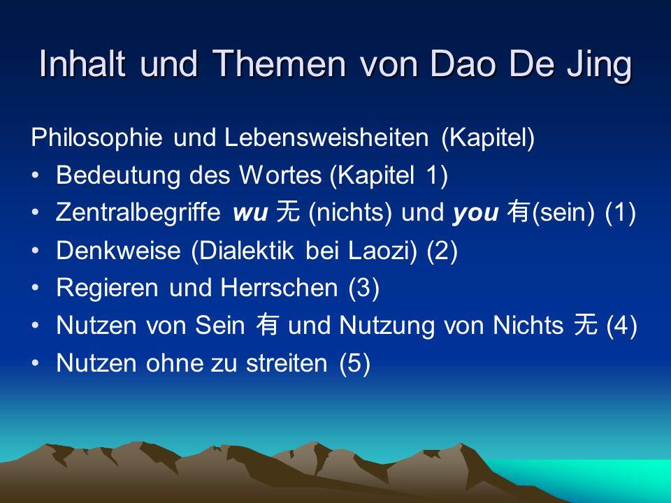 Inhalt und Themen von Dao De Jing Philosophie und Lebensweisheiten (Kapitel) Bedeutung des Wortes (Kapitel 1) Zentralbegriffe wu 无 (nichts) und you 有