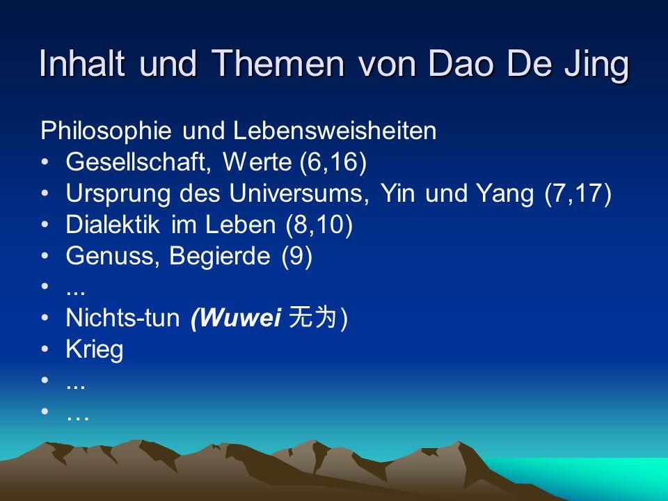 Inhalt und Themen von Dao De Jing Philosophie und Lebensweisheiten Gesellschaft, Werte (6,16) Ursprung des Universums, Yin und Yang (7,17) Dialektik i