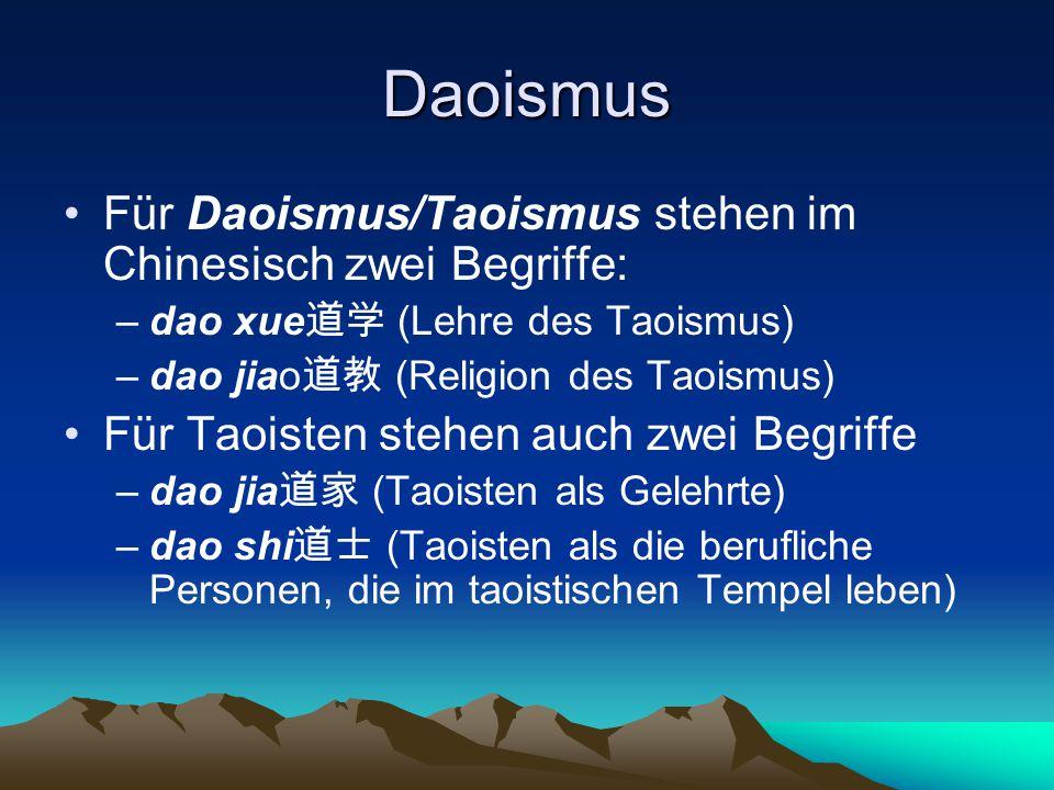 Daoismus Für Daoismus/Taoismus stehen im Chinesisch zwei Begriffe: –dao xue 道学 (Lehre des Taoismus) –dao jiao 道教 (Religion des Taoismus) Für Taoisten