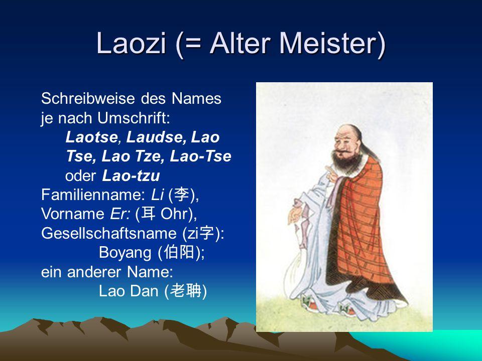 Daoismus als Lehre Vertreter: Lazi und Zhuanzi Laozi 老子 (= Alter Meister): ein legendärer chinesischer Denker aus dem 6.
