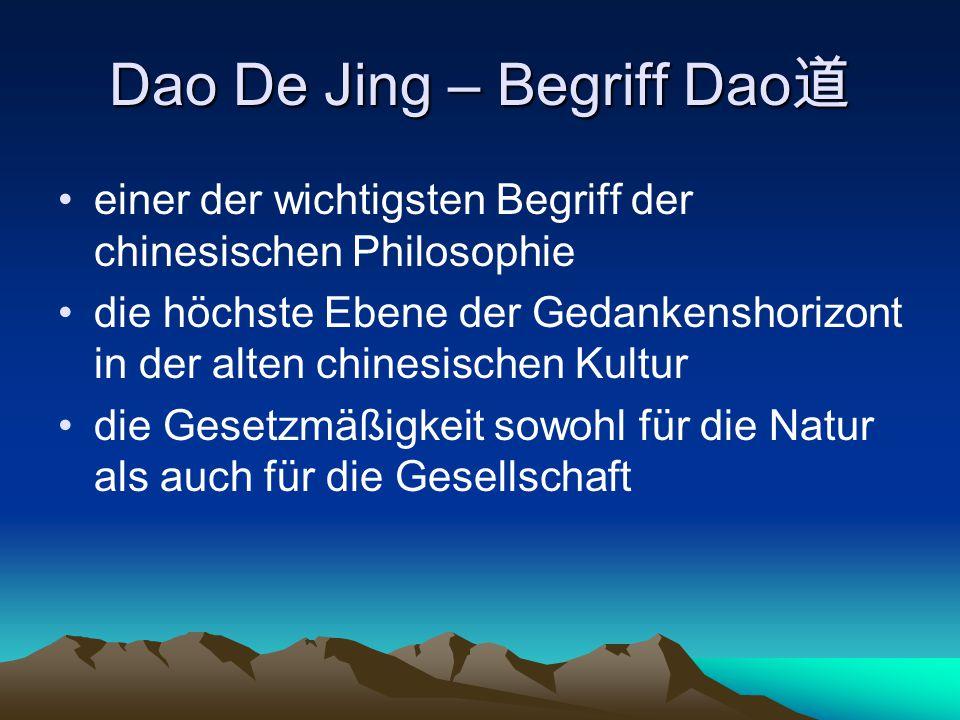 Dao De Jing – Begriff Dao 道 einer der wichtigsten Begriff der chinesischen Philosophie die höchste Ebene der Gedankenshorizont in der alten chinesisch