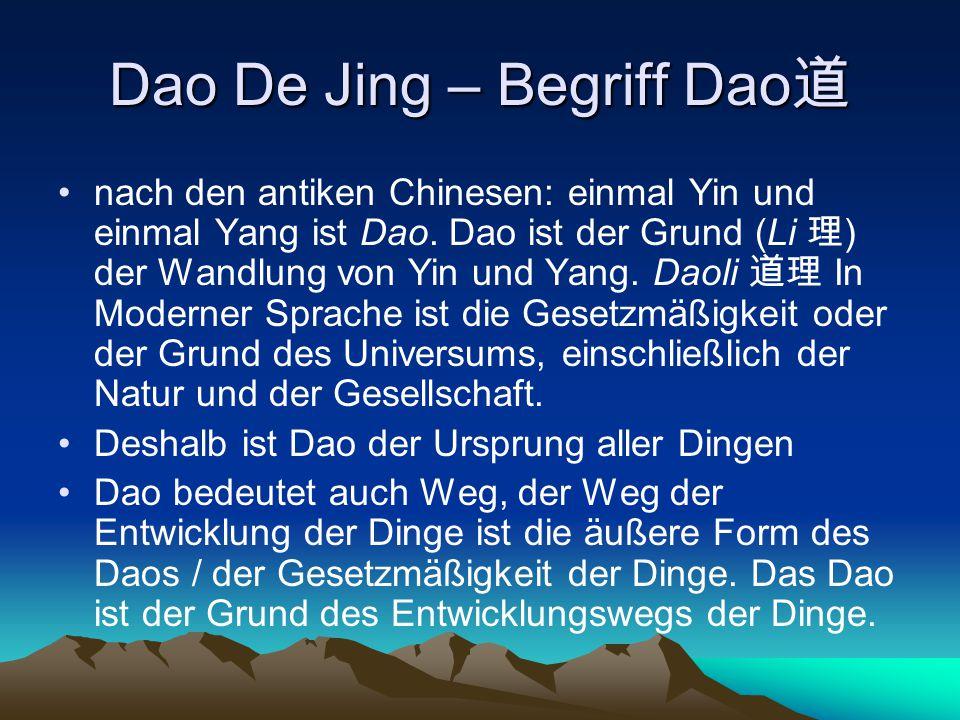 Dao De Jing – Begriff Dao 道 nach den antiken Chinesen: einmal Yin und einmal Yang ist Dao. Dao ist der Grund (Li 理 ) der Wandlung von Yin und Yang. Da