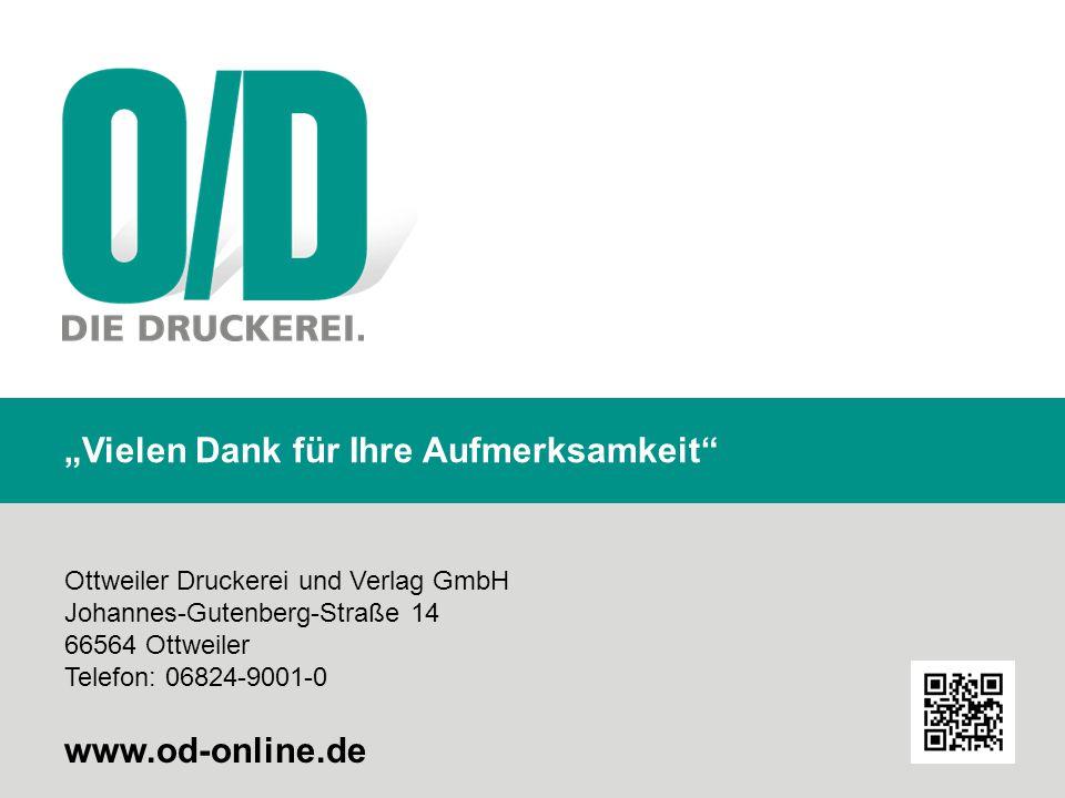 """Ottweiler Druckerei und Verlag GmbH Johannes-Gutenberg-Straße 14 66564 Ottweiler Telefon: 06824-9001-0 www.od-online.de """"Vielen Dank für Ihre Aufmerksamkeit"""