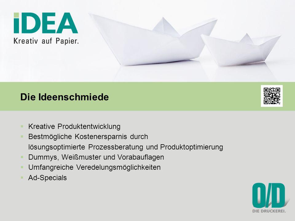  Kreative Produktentwicklung  Bestmögliche Kostenersparnis durch lösungsoptimierte Prozessberatung und Produktoptimierung  Dummys, Weißmuster und Vorabauflagen  Umfangreiche Veredelungsmöglichkeiten  Ad-Specials Die Ideenschmiede