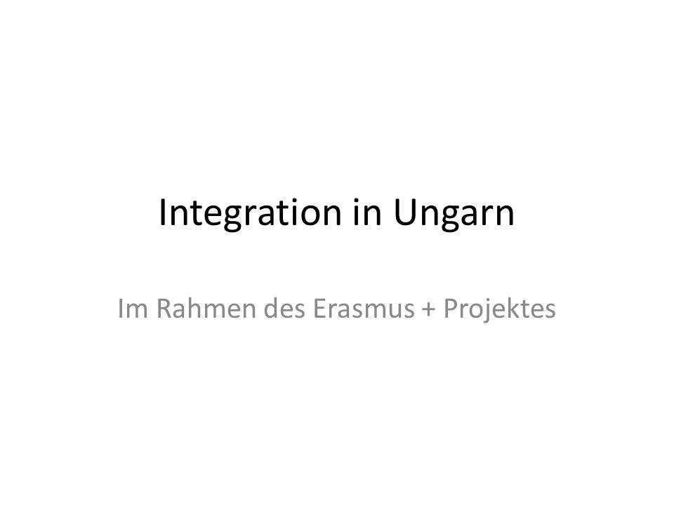 Integration in Ungarn Im Rahmen des Erasmus + Projektes