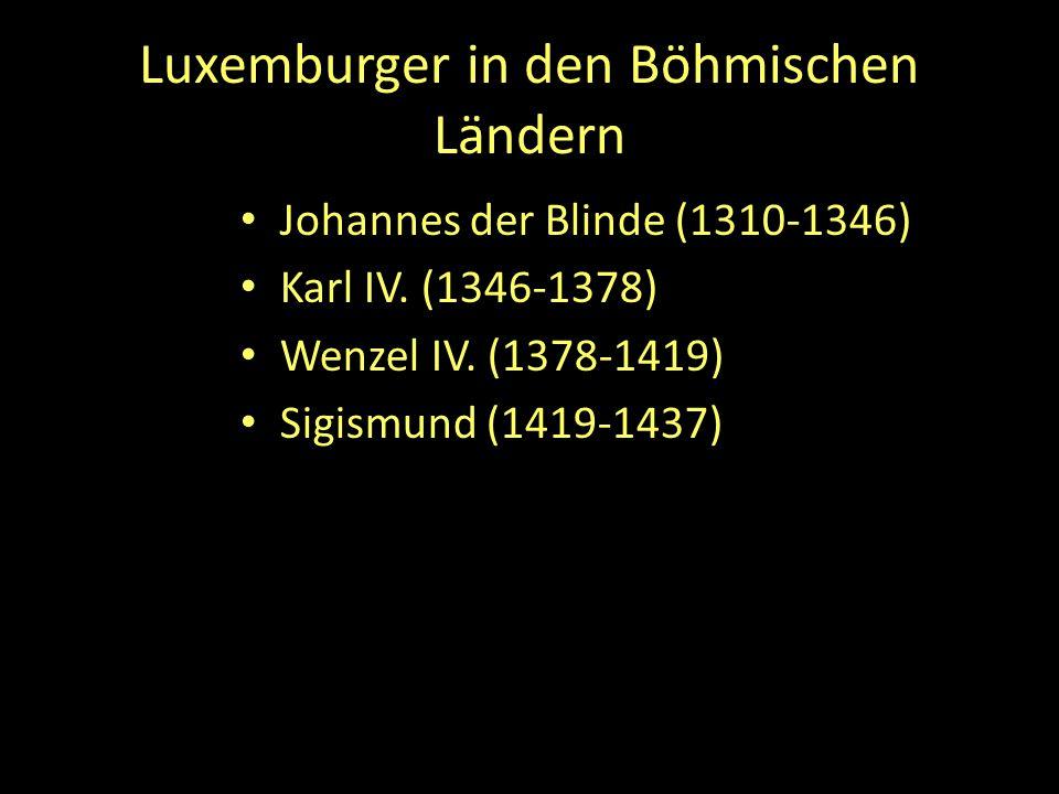 Luxemburger in den Böhmischen Ländern Johannes der Blinde (1310-1346) Karl IV. (1346-1378) Wenzel IV. (1378-1419) Sigismund (1419-1437)