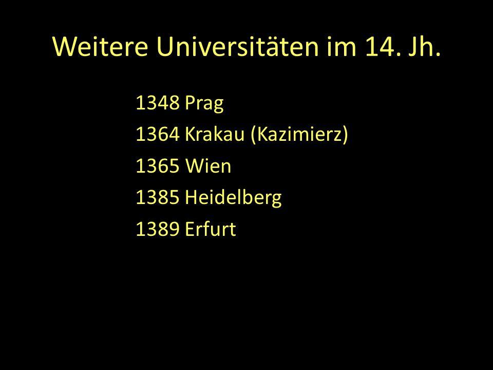 Weitere Universitäten im 14. Jh. 1348 Prag 1364 Krakau (Kazimierz) 1365 Wien 1385 Heidelberg 1389 Erfurt