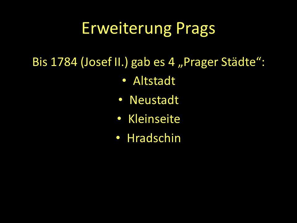 """Erweiterung Prags Bis 1784 (Josef II.) gab es 4 """"Prager Städte"""": Altstadt Neustadt Kleinseite Hradschin"""