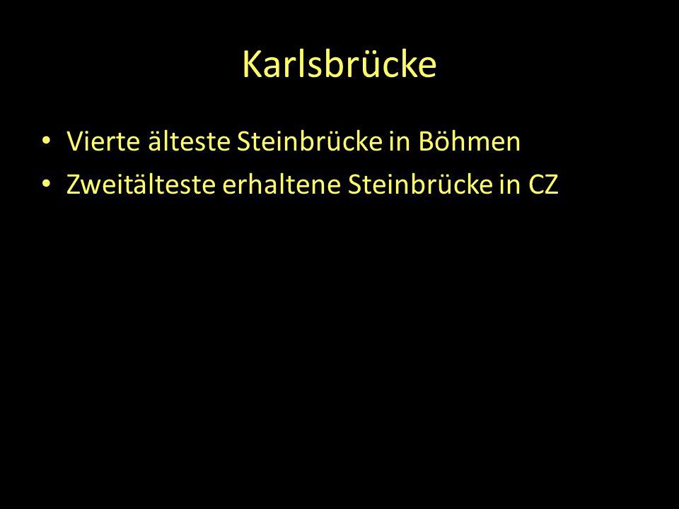 Karlsbrücke Vierte älteste Steinbrücke in Böhmen Zweitälteste erhaltene Steinbrücke in CZ