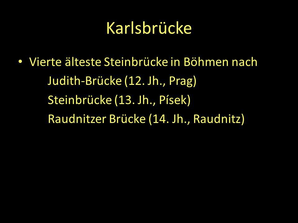 Karlsbrücke Vierte älteste Steinbrücke in Böhmen nach Judith-Brücke (12. Jh., Prag) Steinbrücke (13. Jh., Písek) Raudnitzer Brücke (14. Jh., Raudnitz)