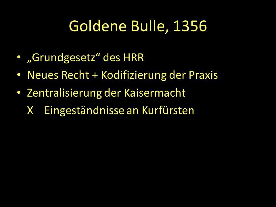 """""""Grundgesetz"""" des HRR Neues Recht + Kodifizierung der Praxis Zentralisierung der Kaisermacht XEingeständnisse an Kurfürsten"""