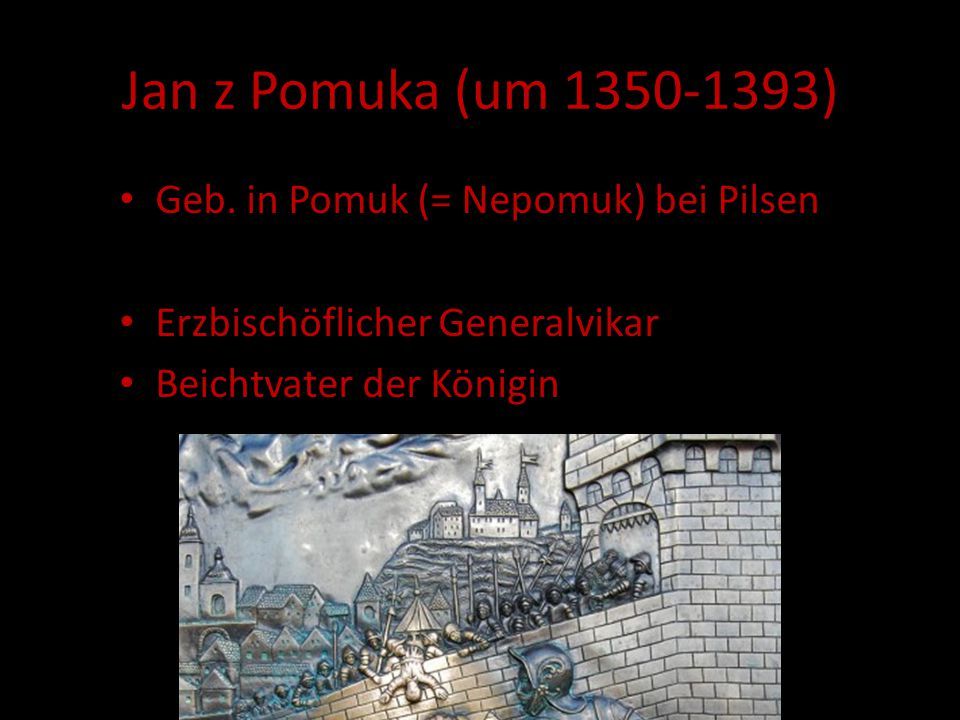 Geb. in Pomuk (= Nepomuk) bei Pilsen Erzbischöflicher Generalvikar Beichtvater der Königin