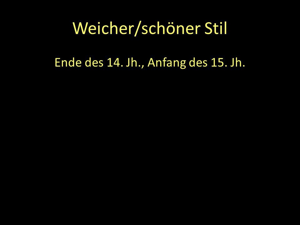 Weicher/schöner Stil Ende des 14. Jh., Anfang des 15. Jh.