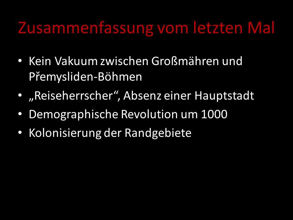 """Zusammenfassung vom letzten Mal Kein Vakuum zwischen Großmähren und Přemysliden-Böhmen """"Reiseherrscher"""", Absenz einer Hauptstadt Demographische Revolu"""