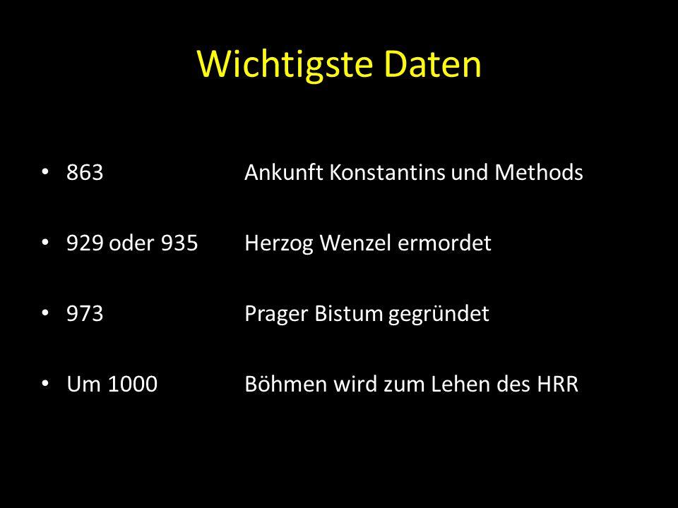 Wichtigste Daten 863Ankunft Konstantins und Methods 929 oder 935Herzog Wenzel ermordet 973Prager Bistum gegründet Um 1000Böhmen wird zum Lehen des HRR