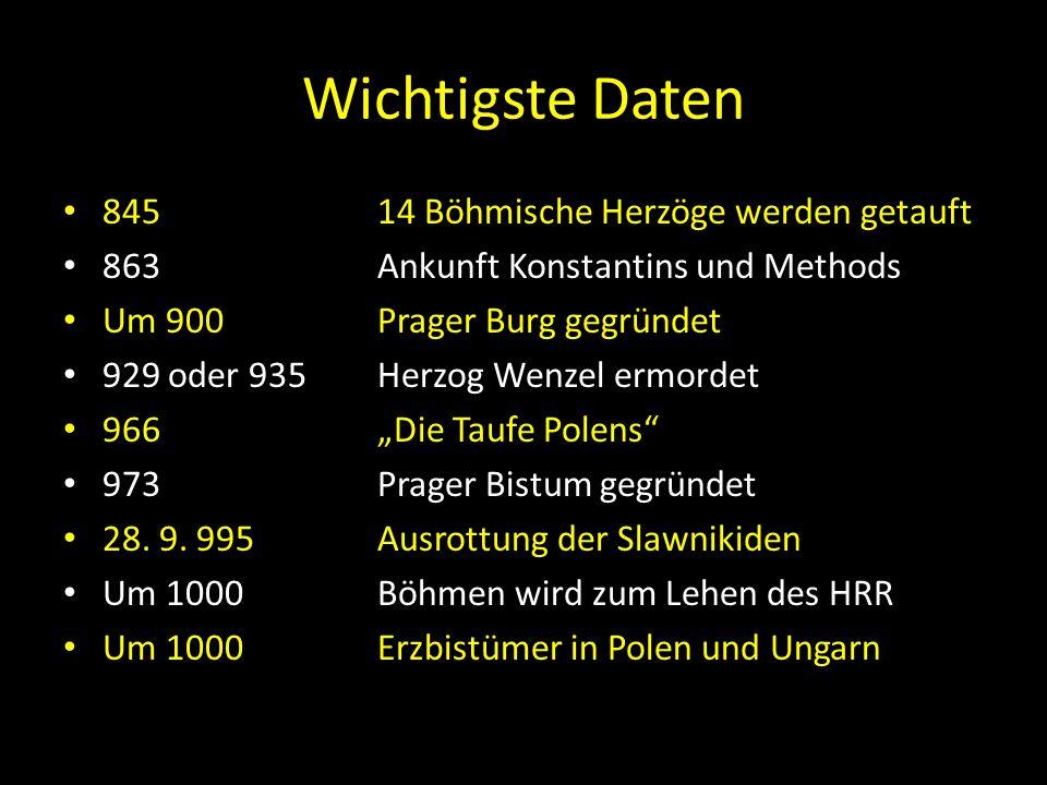 Wichtigste Daten 84514 Böhmische Herzöge werden getauft 863Ankunft Konstantins und Methods Um 900 Prager Burg gegründet 929 oder 935Herzog Wenzel ermo