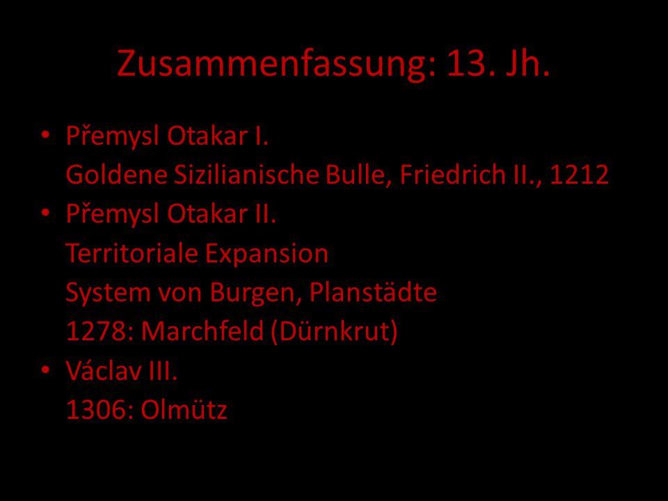 Zusammenfassung: 13. Jh. Přemysl Otakar I. Goldene Sizilianische Bulle, Friedrich II., 1212 Přemysl Otakar II. Territoriale Expansion System von Burge