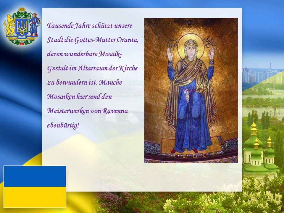 Tausende Jahre schützt unsere Stadt die Gottes-Mutter Oranta, deren wunderbare Mosaik- Gestalt im Altarraum der Kirche zu bewundern ist. Manche Mosaik