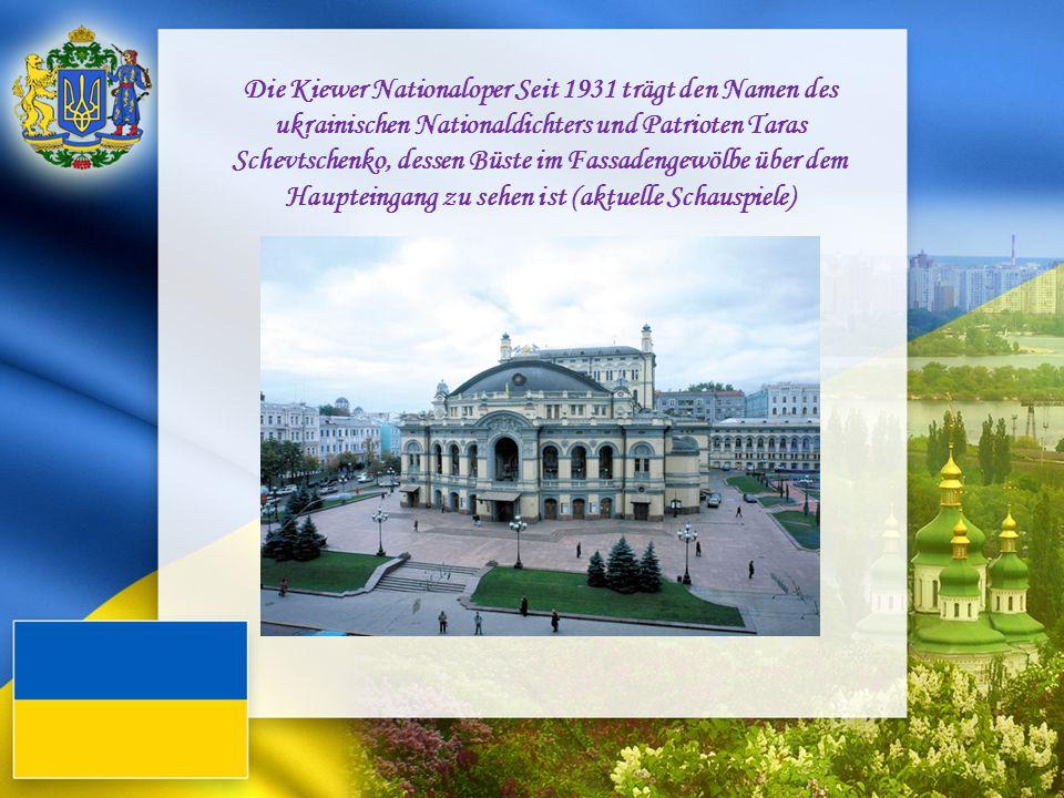 Die Kiewer Nationaloper Seit 1931 trägt den Namen des ukrainischen Nationaldichters und Patrioten Taras Schevtschenko, dessen Büste im Fassadengewölbe