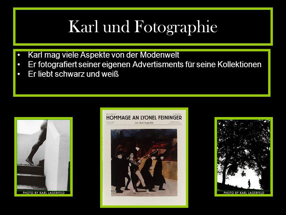 Karl und Fotographie Karl mag viele Aspekte von der Modenwelt Er fotografiert seiner eigenen Advertisments für seine Kollektionen Er liebt schwarz und