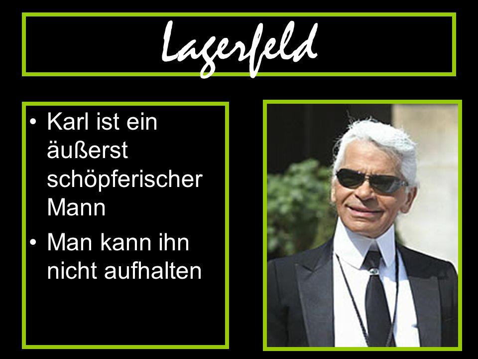 Lagerfeld Karl ist ein äußerst schöpferischer Mann Man kann ihn nicht aufhalten