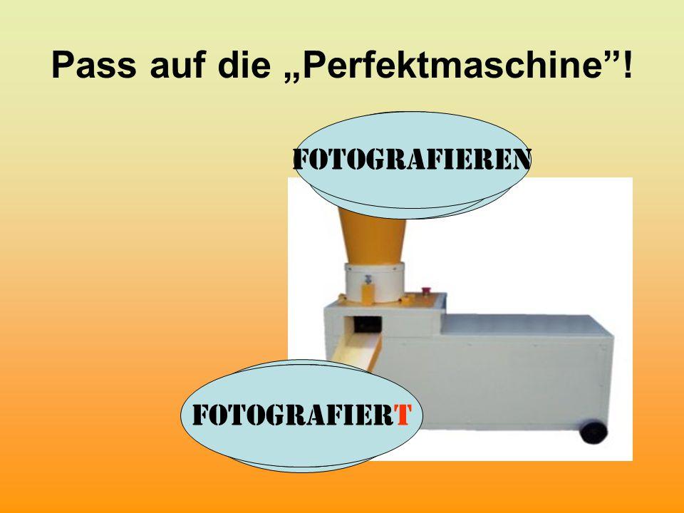 """Pass auf die """"Perfektmaschine""""! informieren informiert notieren notiert reparieren repariert fotografieren fotografiert"""