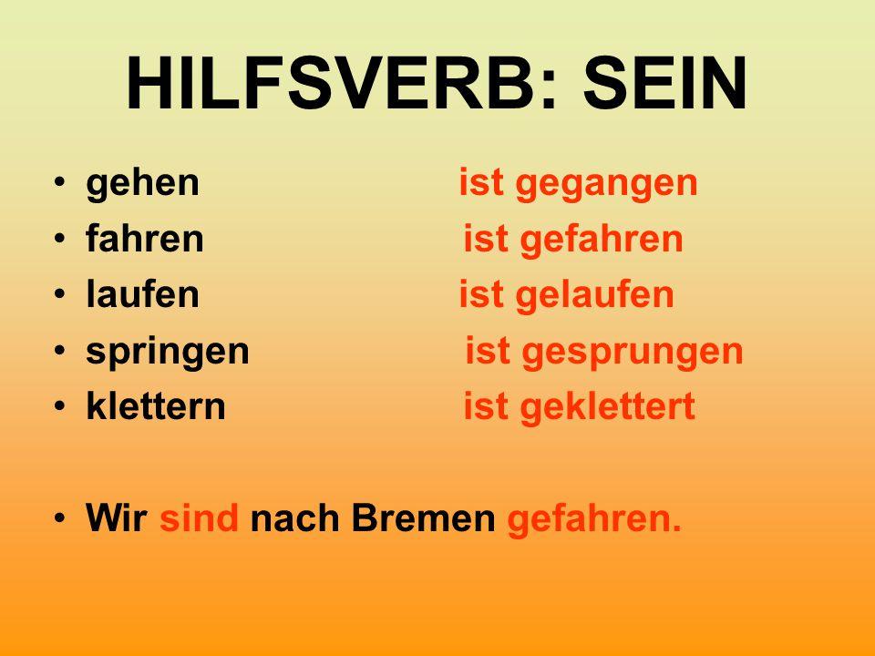 HILFSVERB: SEIN gehen ist gegangen fahren ist gefahren laufen ist gelaufen springen ist gesprungen klettern ist geklettert Wir sind nach Bremen gefahr