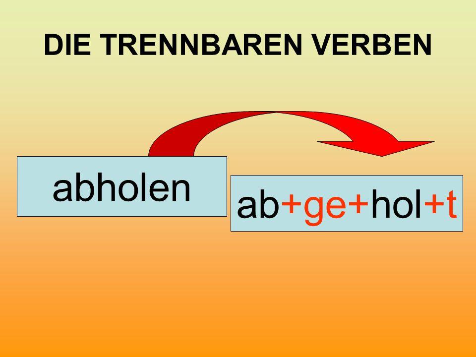 DIE TRENNBAREN VERBEN ab+ge+hol+t abholen