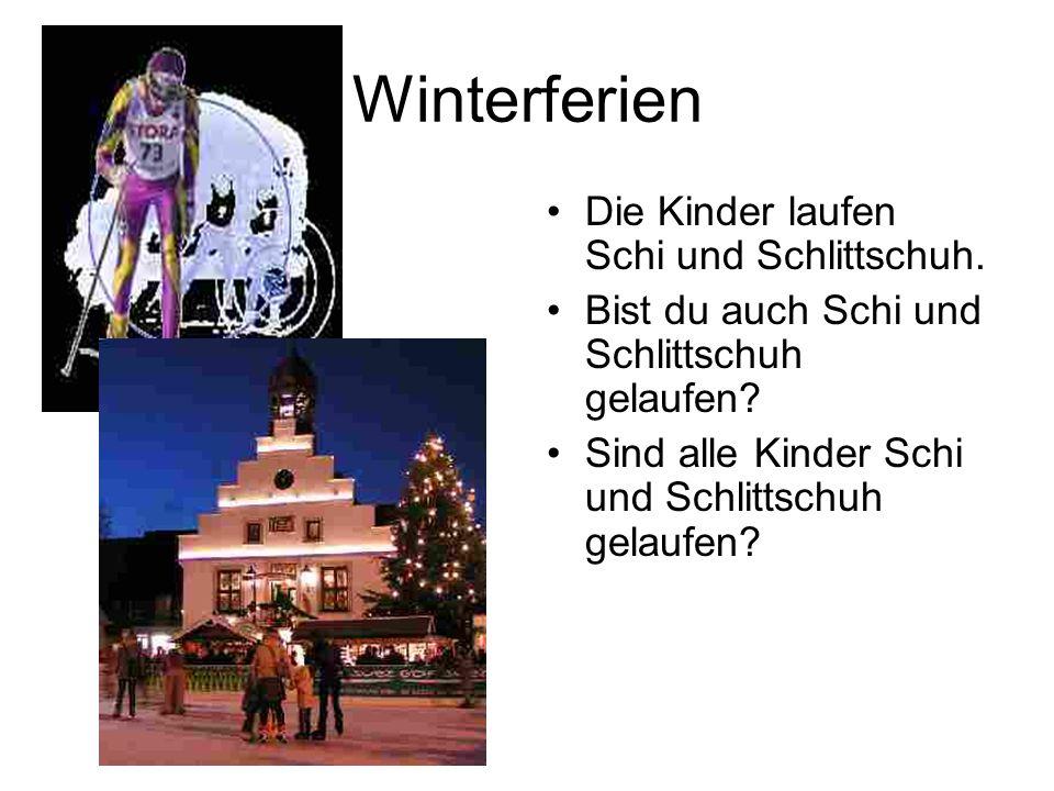 Winterferien Die Kinder laufen Schi und Schlittschuh. Bist du auch Schi und Schlittschuh gelaufen? Sind alle Kinder Schi und Schlittschuh gelaufen?